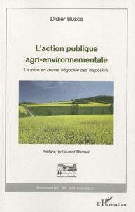 Didier Busca - L'action publique agri-environnementale - La mise en oeuvre négociée des dispositifs.