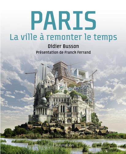 Didier Busson - Paris, la ville à remonter le temps.