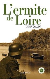 Didier Callot - L'Ermite de Loire.