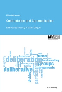 Didier Caluwaerts - Confrontation and Communication - Deliberative Democracy in Divided Belgium.