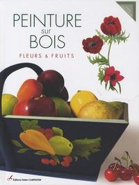 Didier Carpentier - Peinture sur bois - Fleurs & fruits.