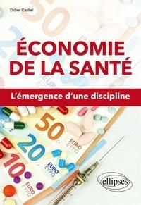 Didier Castiel - Economie de la santé - L'émergence d'une discipline.