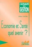 Didier Castiel - Économie et santé, quel avenir ?.