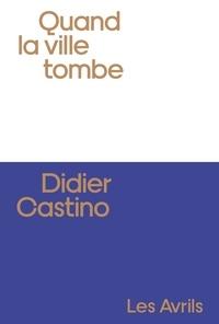 Didier Castino - Quand la ville tombe.
