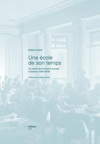 Didier Cattin - Une école de son temps - Un siècle de formation sociale à Genève (1918-2018).