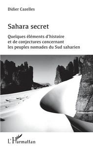Histoiresdenlire.be Sahara secret - Quelques éléments d'histoire et de conjectures concernant les peuples nomades du Sud saharien Image