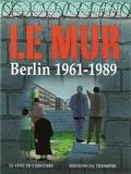 Didier Chardez et Guy Lehideux - Le Mur - Berlin 1961-1989.