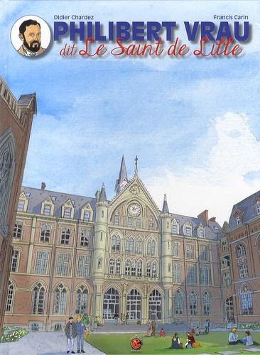 Didier Chardez et Francis Carin - Philibert Vrau dit le Saint de Lille.