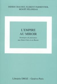Didier Chaudet et Florent Parmentier - L'empire au miroir - Stratégies de puissance aux Etats-Unis et en Russie.