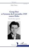 Didier Chauvet - Georg Elser et l'attentat du 8 novembre 1939 contre Hitler.