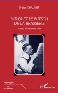 Didier Chauvet - Hitler et le putsch de la brasserie - Munich, 8/9 novembre 1923.
