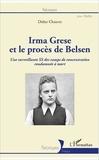Didier Chauvet - Irma Grese et le procès de Belsen - Une surveillante SS des camps de concentration condamnée à mort.