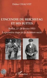 Didier Chauvet - L'incendie du Reichstag et ses suites - Berlin, 27-28 février 1933 - La première étape de la dictature nazie.