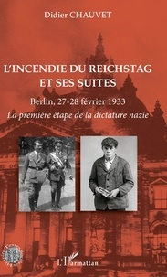 Lire un livre en ligne sans téléchargement L'incendie du Reichstag et ses suites  - Berlin, 27-28 février 1933 - La première étape de la dictature nazie