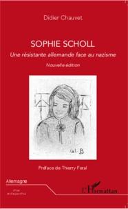 Didier Chauvet - Sophie Scholl - Une résistante allemande face au nazisme.
