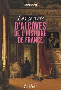 Didier Chirat - Les secrets d'alcôves de l'Histoire de France.