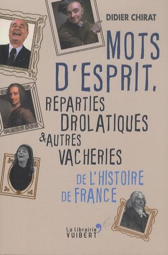 Mots d'esprit, réparties drolatiques et autres vacheries de l'histoire de France