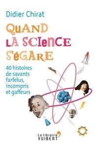 Quand la science ségare - 40 histoires de savants farfelus, incompris et gaffeurs.pdf