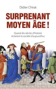 Didier Chirat - Surprenant Moyen Age ! - Quand dix siècles d'histoire éclairent la société d'aujourd'hui.