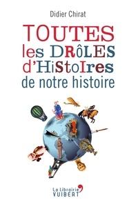 Didier Chirat - Toutes les drôles d'histoires de notre histoire.