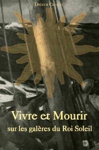 Didier Chirat - Vivre et Mourir sur les galères du Roi Soleil.