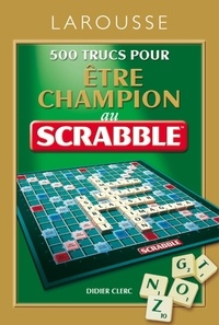 500 trucs pour être champion au Scrabble - Didier Clerc  