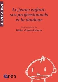 Didier Cohen-Salmon - Le jeune enfant, ses professionnels et la douleur.