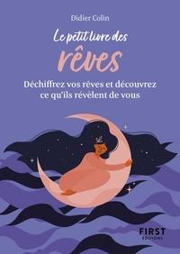 Didier Colin - Le petit livre des rêves - Trouvez la signifcation de vos rêves et découvrez ce qu'ils révèlent de vous.