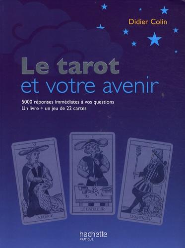 Didier Colin - Le tarot et votre avenir - 5000 Réponses immédiates à vos questions.