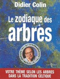 Didier Colin - Le zodiaque des arbres - Votre thème selon les arbres dans la tradition celtique.