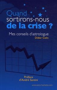 Didier Colin - Quand sortirons-nous de la crise ? - Mes conseils d'astrologue.