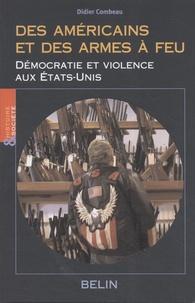 Didier Combeau - Des Américains et des armes à feu - Démocratie et violence aux Etats-Unis.