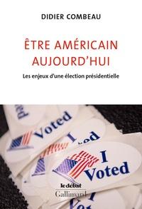 Didier Combeau - Etre américain aujourd'hui - Les enjeux d'une élection présidentielle.