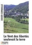 Didier Cornaille - Le vent des libertés soulevait la terre.