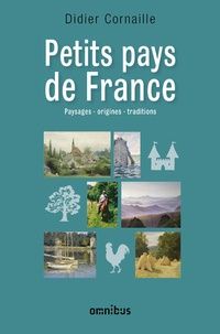 Didier Cornaille - Petits pays de France - Paysages, origines, traditions.