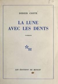 Didier Coste - La lune avec les dents.