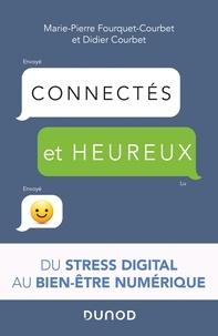 Didier Courbet et Marie-Pierre Fourquet-Courbet - Connectés et heureux ! - Du stress digital au bien-être numérique.