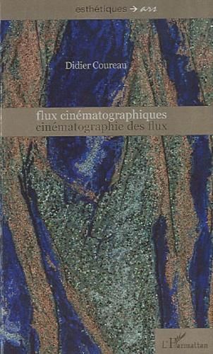 Didier Coureau - Flux cinématographiques - Cinématographie des flux.