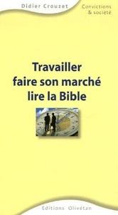 Didier Crouzet - Travailler faire son marché lire la Bible.
