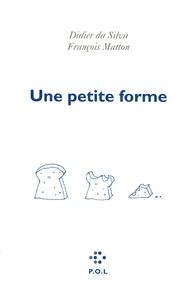 Didier Da Silva et François Matton - Une petite forme.