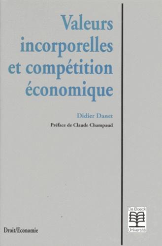 Didier Danet - Valeurs incorporelles et compétition économique.