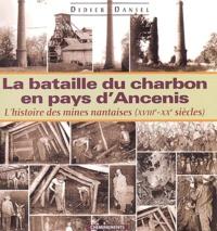 Didier Daniel - La Bataille du charbon en pays d'Ancenis ou l'histoire des mines nantaises (XVIIIe - XXe siècles).