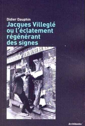 Didier Dauphin - Jacques Villeglé ou l'éclatement régénérant des signes.