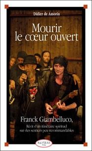 Didier de Amorin - Mourir le coeur ouvert - Franck Giambelluco, récit d'un itinéraire spirituel sur des sentiers peu recommandables.
