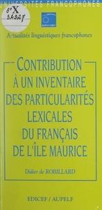 Didier de Robillard et  Association des universités pa - Contribution à un inventaire des particularités lexicales du français de l'île Maurice.