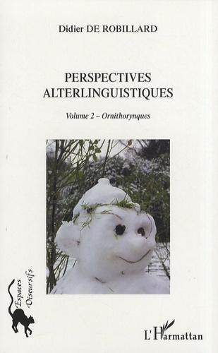 Didier de Robillard - Perspectives alterlinguistiques - Volume 2, Ornithorynques.