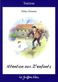 Didier Debord - Attention aux Z'enfants.