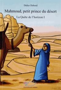 Didier Debord - La Quête de l'horizon Tome 1 : Mahmoud, petit prince du désert.