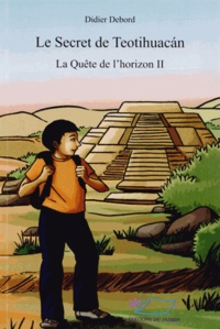 Didier Debord - La Quête de l'horizon Tome 2 : Le secret de Teotihuacan.