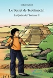Didier Debord - La Quête de l'horizon  : Le secret de Teotihuacán - Trois livres qui se suivent mais peuvent se lire indépendamment.
